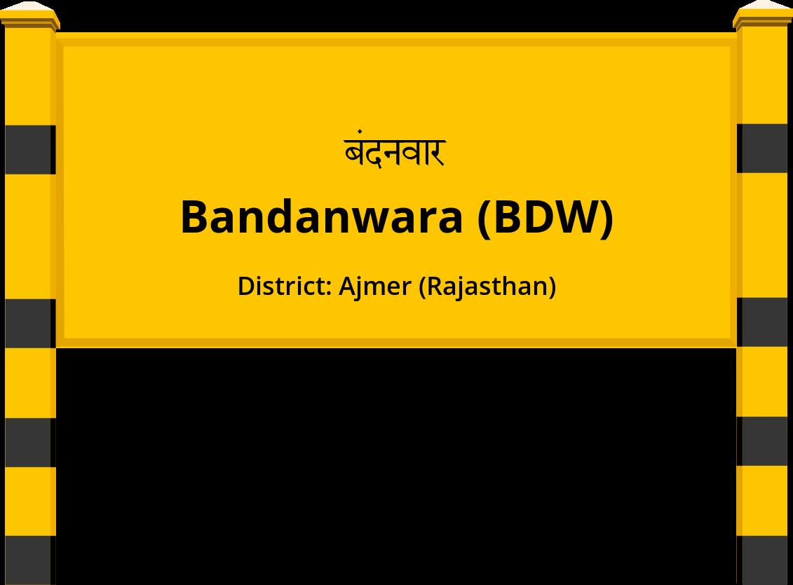 Bandanwara (BDW) Railway Station