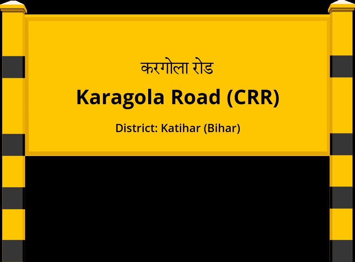 Karagola Road (CRR) Railway Station