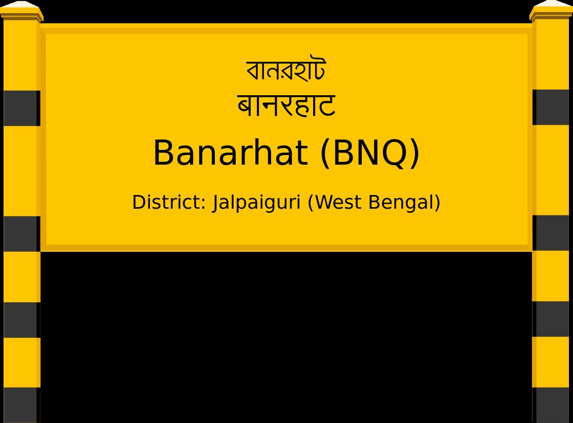 Banarhat (BNQ) Railway Station