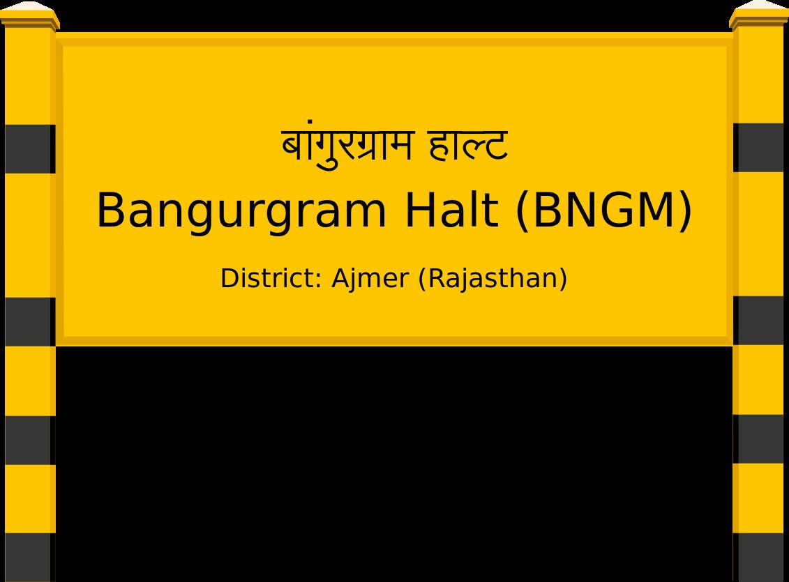 Bangurgram Halt (BNGM) Railway Station