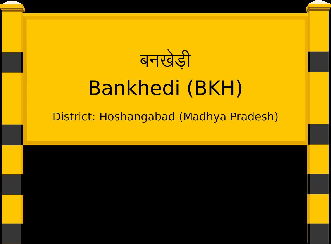 Bankhedi (BKH) Railway Station
