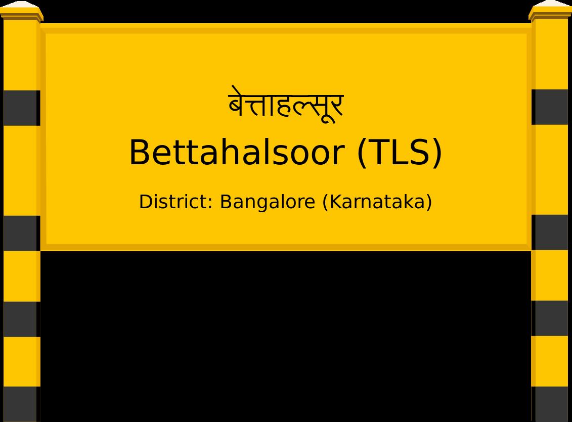 Bettahalsoor (TLS) Railway Station