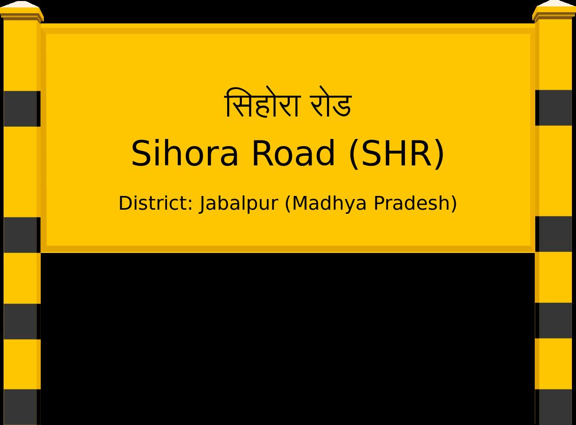 Sihora Road (SHR) Railway Station