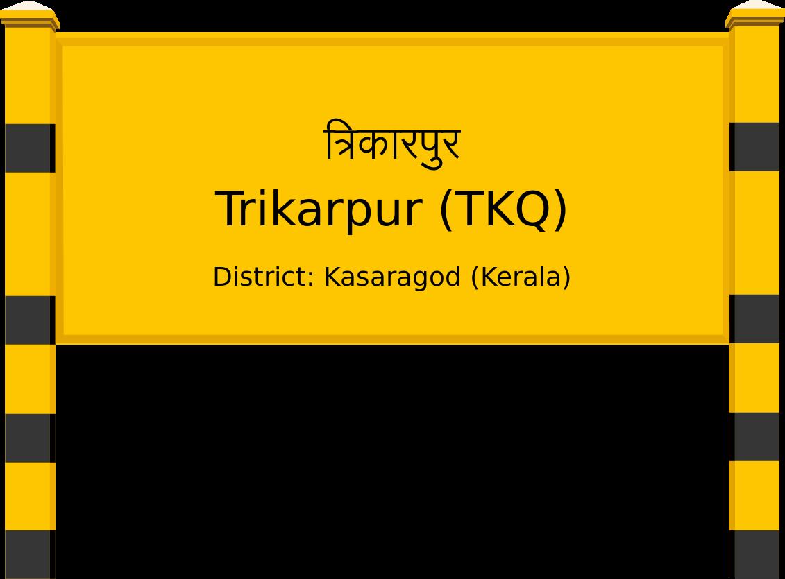 Trikarpur (TKQ) Railway Station